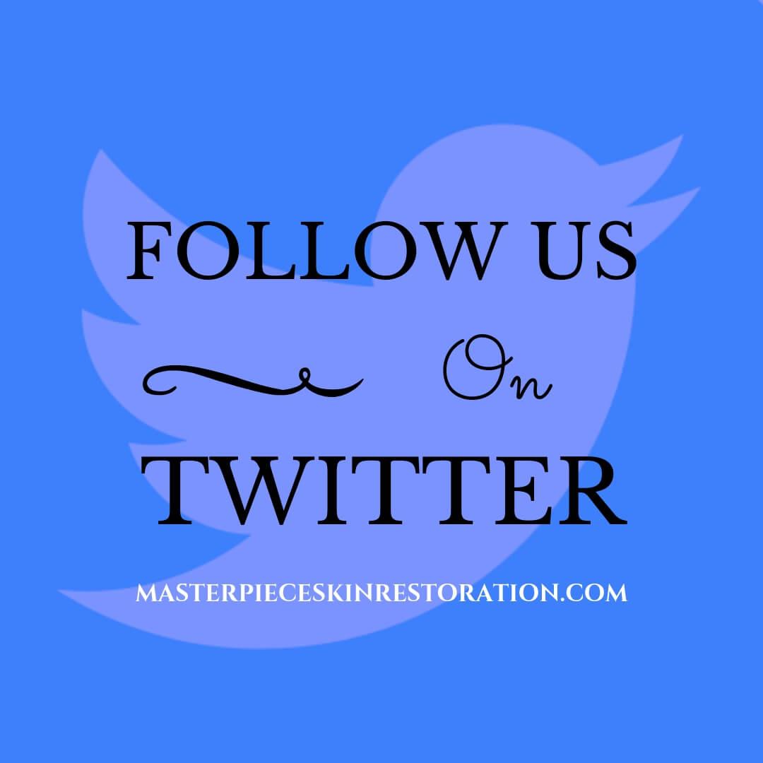 Follow Us on Twitter | MasterpieceSkinRestoration.com