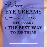 """closeup of a woman's eye with dots of eye cream below and blue text overlay, """"When Eye Creams Are Necessary + the Best Way to Use Them! 