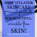 """Notebook and travel case full of skincare products with blue text overlay, """"How to Layer Skincare Products for Beautiful, Wrinkle-Free Skin! 
