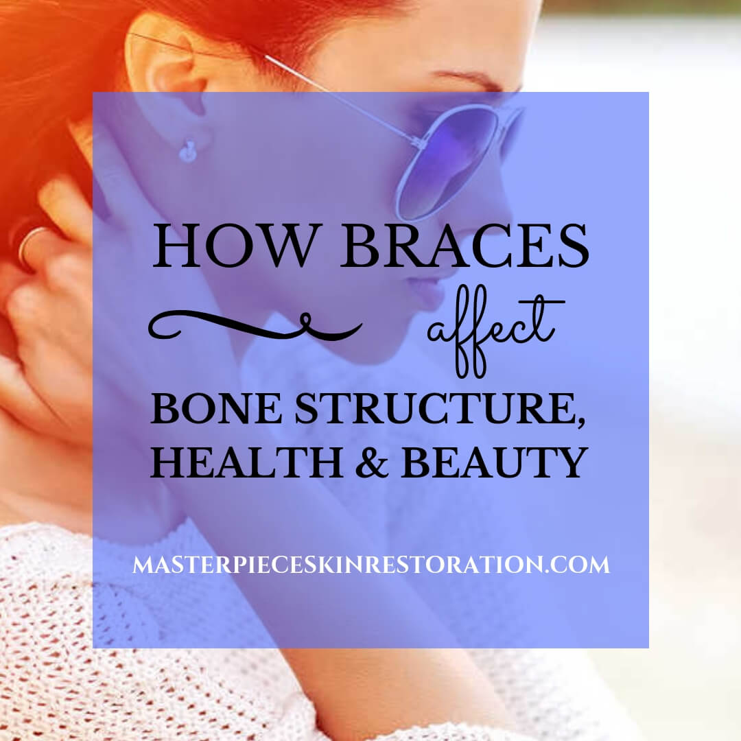 Braces Affect Bone Structure, Health & Beauty
