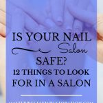 """woman getting a manicure in a salon with blue text overlay, """"Is Your Nail Salon Safe? 12 Things to Look for in a Salon 
