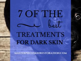 7 of the Best Treatments for Dark Skin | Masterpiece Skin Restoration