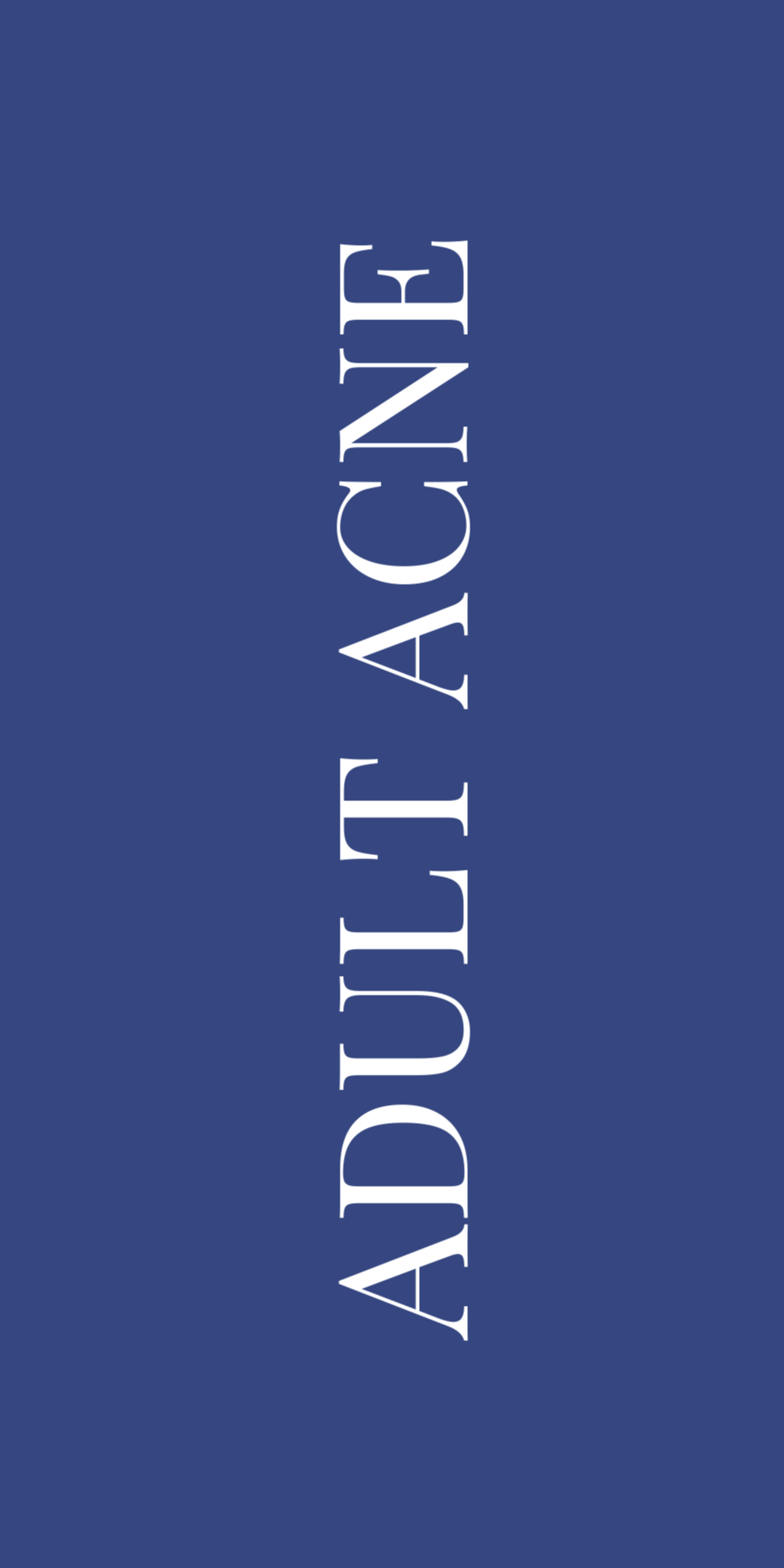 "Navy blue rectangle with white lettering, ""ADULT ACNE"" 
