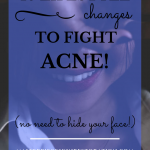 "Closeup of girl hiding her face with her hand while smiling, white shirt with blue text overlay, ""16 Lifestyle Changes to Fight Acne! (no need to hide your face!) 