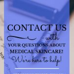 "Fountain pen on paper with blue text overlay, ""Contact Us With Your Questions About Medical Skincare! We're Here to Help! 