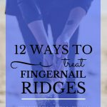 "Woman bending and rubbing sand between her hands with blue text overlay, ""12 Ways to Treat Fingernail Ridges 