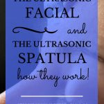 "woman getting an ultrasonic facial treatment with an ultrasonic spatula with text overlay, ""The Ultrasonic Facial & The Ultrasonic Spatula 