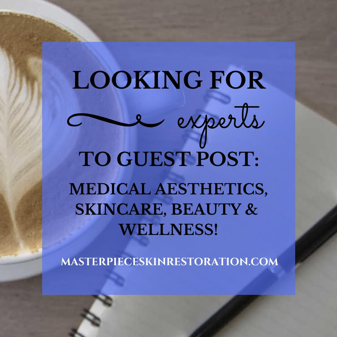 "Coffee cup, pen & paper with blue text overlay, ""Looking for Experts to Guest Post: Medical Aesthetics, Skincare, Beauty & Wellness! 